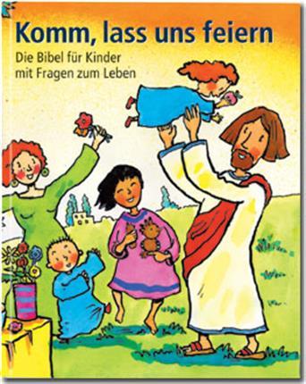 Komm Lass Uns Feiern Die Bibel Für Kinder Mit Fragen Zum Leben